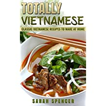 Totally Vietnamese: Classic Vietnamese Recipes to Make at Home (English Edition)