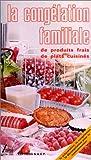 La congélation faliliale de produits frais, de plats cuisinés