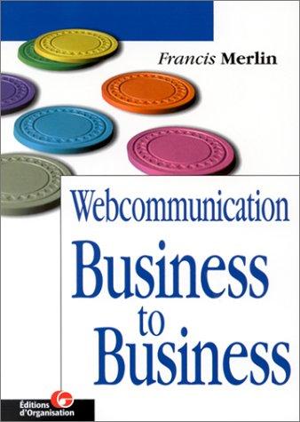 Webcommunication Business to Business par Francis Merlin
