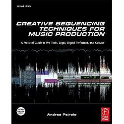 Creative Sequencing Techniques for Music Production, Second Edition: A Practical Guide to Pro Tools, Logic, Digital Performer, and Cubase by Andrea Pejrolo(2011-05-31)