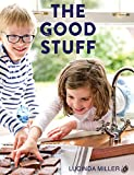 The Good Stuff: Delicious recipes and tips for happier and healthier children