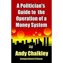 The Politician's Guide to the Operation of a Money System. (English Edition)