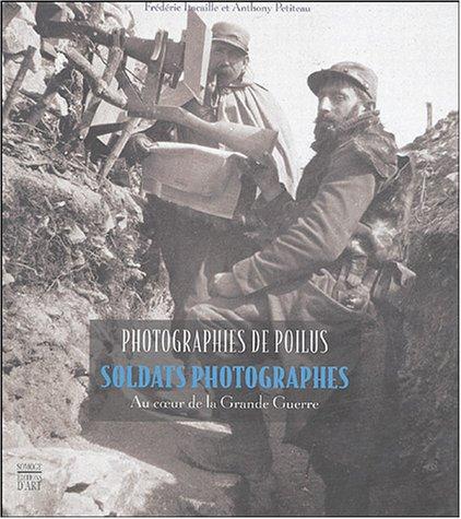 Photographies de Poilus: Soldats photographes - Au cœur de la Grande Guerre par Frédéric Lacaille