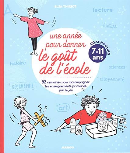 Une année pour donner le goût de l'école 7-11 ans : 52 semaines d'activités pour accompagner les enseignements par le jeu par Elsa Thiriot