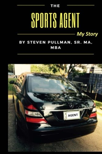 The Sports Agent: My Story (Color) por Steven L Pullman
