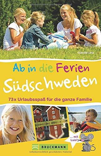 Familienreiseführer Südschweden: Ab in die Ferien - Südschweden. 73 x Urlaubsspaß für die ganze Familie. Ideen zum Wandern, Baden in der Natur für Erlebnisurlaub in Südschweden mit Kindern