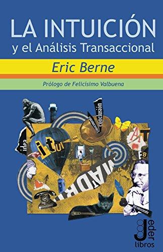 La intuicion y el Analisis Transaccional por Eric Berne