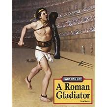 A Roman Gladiator (Working Life of...)