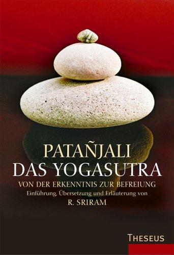 Das Yogasutra: Von der Erkenntnis zur Befreiung