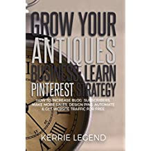Grow Your Antiques Business: Learn Pinterest Strategy: How to Increase Blog Subscribers, Make More Sales, Design Pins, Automate & Get Website Traffic for Free (English Edition)