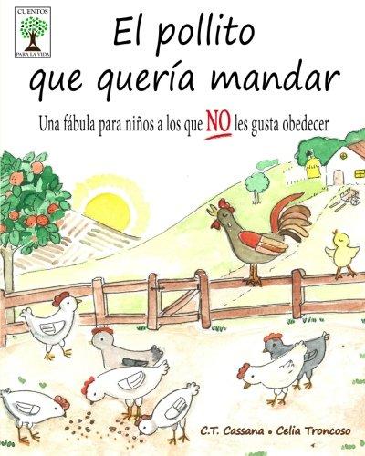 El pollito que quería mandar: Una fábula para niños a los que NO les gusta obedecer (Cuentos para la vida) por C.T. Cassana