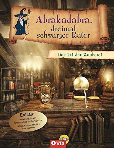 Abrakadabra, dreimal schwarzer Kater: Das 1 x 1 der Zauberei. Zauberbuch für Kinder ab 8 Jahren
