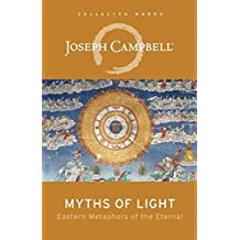 Myths of Light: Eastern Metaphors of the Eternal