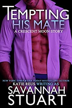 Tempting His Mate (A Werewolf Romance) (Crescent Moon Series Book 3) by [Stuart, Savannah, Reus, Katie]