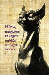 Héros, magiciens et sages oubliés de l'Égypte ancienne