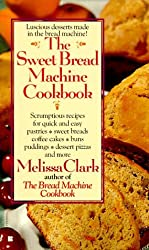 The Sweet Bread Machine Cookbook by Melissa Clark (1997-03-01)