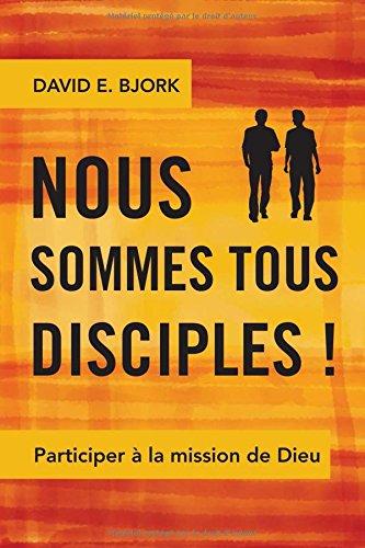 Nous Sommes Tous Disciples !: Participer À La Mission de Dieu par David E. Bjork
