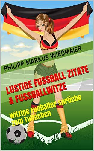 Lustige Fussball Zitate Fussballwitze Witzige Fussballer Spruche Zum