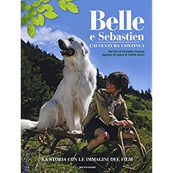 Belle E Sebastien. L'avventura Continua. La Storia Con Le Immagini Del Film