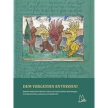 DEM VERGESSEN ENTRISSEN!: Spätmittelalterliche Bücherschätze aus Duderstädter Sammlungen - Von Butterbriefen, Aderlass und Seelenheil