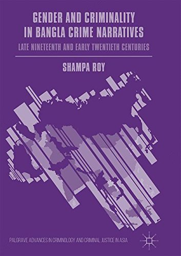 Gender and Criminality in Bangla Crime Narratives: Late Nineteenth and Early Twentieth Centuries (Palgrave Advances in Criminology and Criminal Justice in Asia)