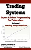 Expert Advisors Programming For Pedestrians - Volume 1: Trading Range Breakout - Trading Systems (Trading Systems - Expert Advisors Programming For Pedestrians ) (English Edition)