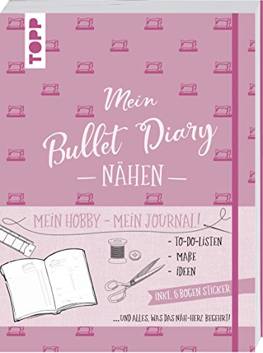 Bullet Diary Nähen: Mein Hobby - mein Journal. To-Do-Listen, Maße, Ideen und alles, was das Näh-Herz begehrt. Inkl. 5 Bogen Sticker.