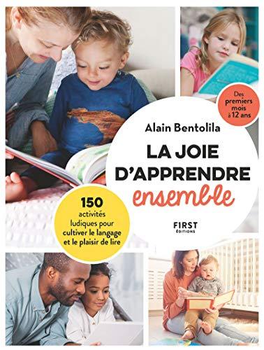 La joie d'apprendre ensemble - 150 activités ludiques pour cultiver le langage et le plaisir de lire par Alain BENTOLILA