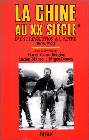 LA CHINE AU XXEME. Tome 1, D'une révolution à l'autre (1895-1949) par Marie-Claire Bergère, Lucien Bianco, Collectif, Jürgen Domes