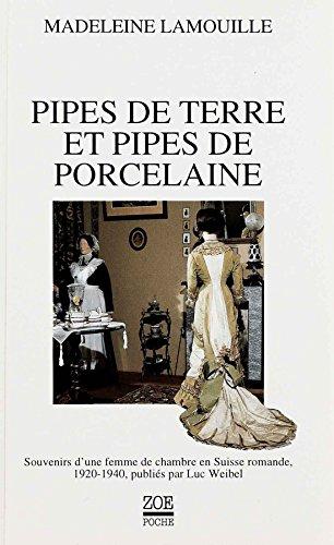 Pipes de terre et pipes de porcelaine: Souvenirs d'une femme de chambre en Suisse romande, 1920-1940, publiés par Luc Weibel par Madeleine LAMOUILLE