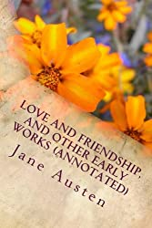 Love and Friendship, and Other Early Works (Annotated)