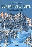 L'Europa alle terme. Una storia di intrighi, politica, arte e cura del corpo
