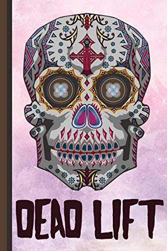 Dead Lift: Sugar Skull Halloween Journal Gift idea, Fun Diary, Study Notebook, Day of the Dead Lined Journal, Special Writing Workbook (Skull Sugar Halloween-ideen)