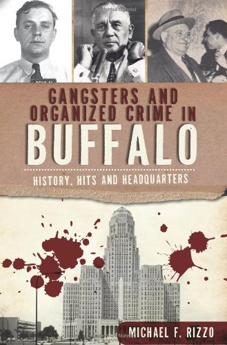 Gangsters and Organized Crime in Buffalo:: History, Hits and Headquarters (True Crime) por Michael F. Rizzo