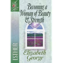 Becoming a Woman of Beauty & Strength: Esther (A Woman After God's Own Heart??) by Elizabeth George (2001-01-01)