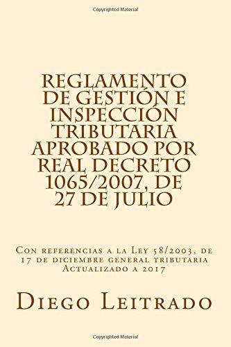 Reglamento de Gestión e Inspección Tributaria aprobado por Real Decreto 1065/2007, de 27 de julio: Con referencias a la Ley 58/2003, de 17 de diciembre general tributaria Actualizado a 2016