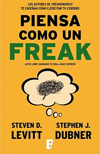 Piensa como un freak por Steven D. Levitt