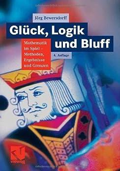 Glück, Logik und Bluff: Mathematik im Spiel - Methoden, Ergebnisse und Grenzen von [Bewersdorff, Jörg]
