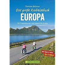 Europa Radwege: 50 Routen von Island bis Kreta. Auf den schönsten Radtouren durch Europa radeln. Ein Fahrradführer für ganz Europa bietet die schönsten Radtouren in Europa.