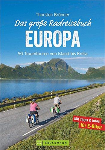Das große Radreisebuch Europa: 50 Traumtouren mit dem Rad von Island bis Kreta. Radeln durch Europa auf den schönsten Radwegen. Mit Karten zu jeder Tour und Tipps für E-Biker.