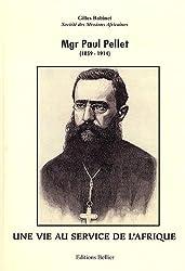 Mgr paul pellet (1859-1914) : Une vie au service de l'Afrique