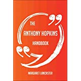 The Anthony Hopkins Handbook - Everything You Need To Know About Anthony Hopkins