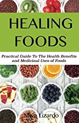 Healing Foods: Practical Guide to the Health Benefits and Medicinal Properties of Food by Naya Lizardo (2013-02-26)