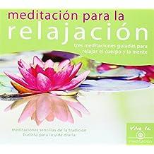 Meditacian Para La Relajacian: Tres Meditaciones Guiadas Para Relajar El Cuerpo y La Mente (Meditations for Daily Life)