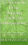 Les Secrets du Drop shipping révélé aux entrepreneurs: Mini guide comment générer des revenus passifs sur internet