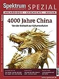 4000 Jahre China: Von der Steinzeit zur Kulturrevolution (Spektrum Spezial - Archäologie, Geschichte, Kultur)