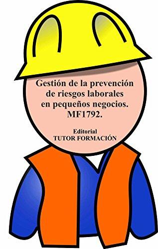 Gestión de la prevención de riesgos laborales en pequeños negocios. MF1792. por Carmen Arenal Laza