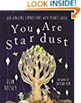 You are Stardust: Our Amazing Connect...