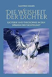 Die Weisheit der Dichter: Esoterik und Theosophie in den Werken der Dichtkunst