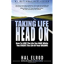 Taking Life Head On! (The Hal Elrod Story): How To Love The Life You Have While You Create The Life of Your Dreams